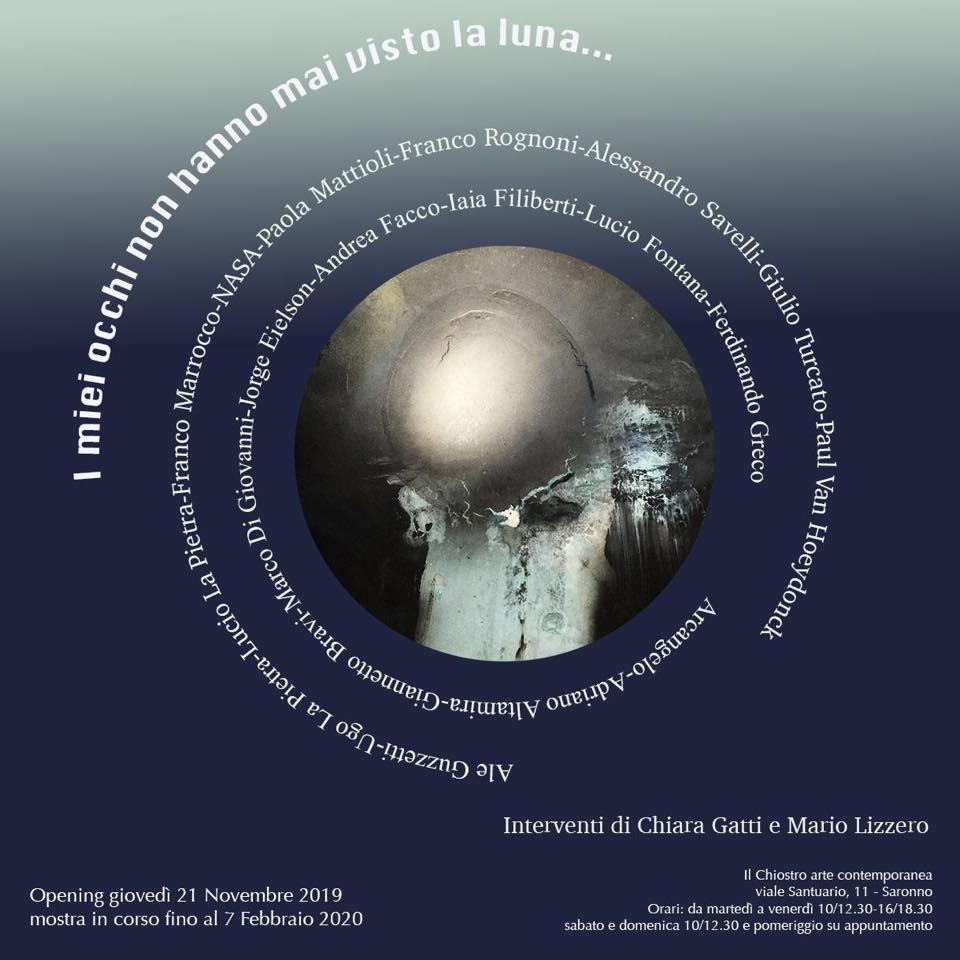 012) I MIEI OCCHI NON HANNO VISTO MAI LA LUNA - il chiostro Arte Contemporanea, Saronno - inaugurazione 21 novembre 2019